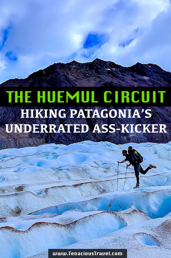 "Man hiking across glacier with word overlay saying ""Huemul Circuit Hiking Patagonia's Underrated Ass-Kicker"""