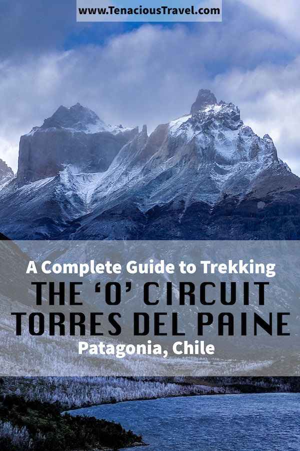 Patagonia's 'O' Circuit is among the most jaw-dropping treks in the world. Use this complete guide to plan your life-changing adventure in Torres del Paine.